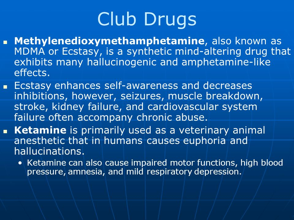 "club drugs synthetic drugs used in Get the facts about how mdma (ecstasy or molly) mdma is known as a ""club drug"" because of its mdma is mixed with or replaced by synthetic."