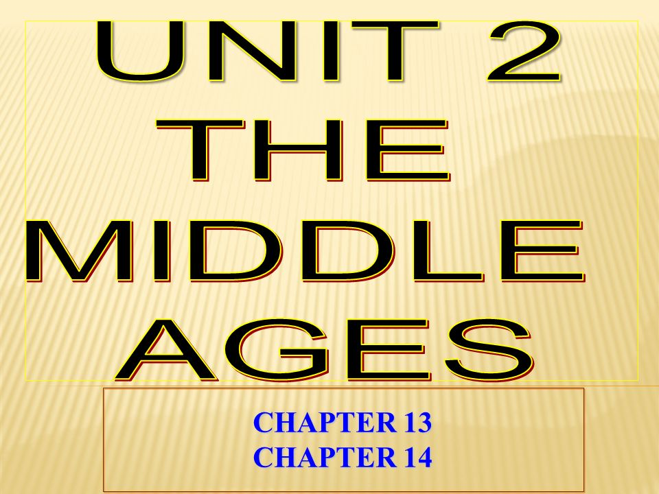 UNIT 2 THE MIDDLE AGES CHAPTER 13 CHAPTER 14