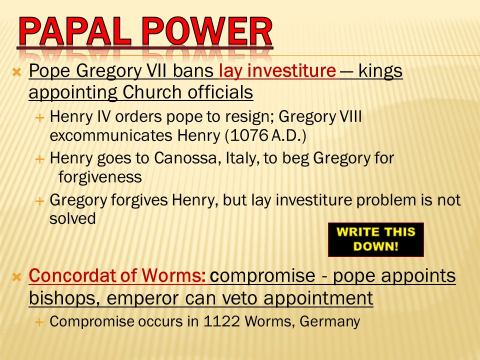 papal power Pope Gregory VII bans lay investiture — kings appointing Church officials.