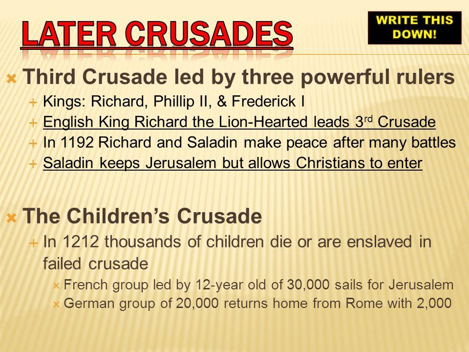 Later crusades Third Crusade led by three powerful rulers