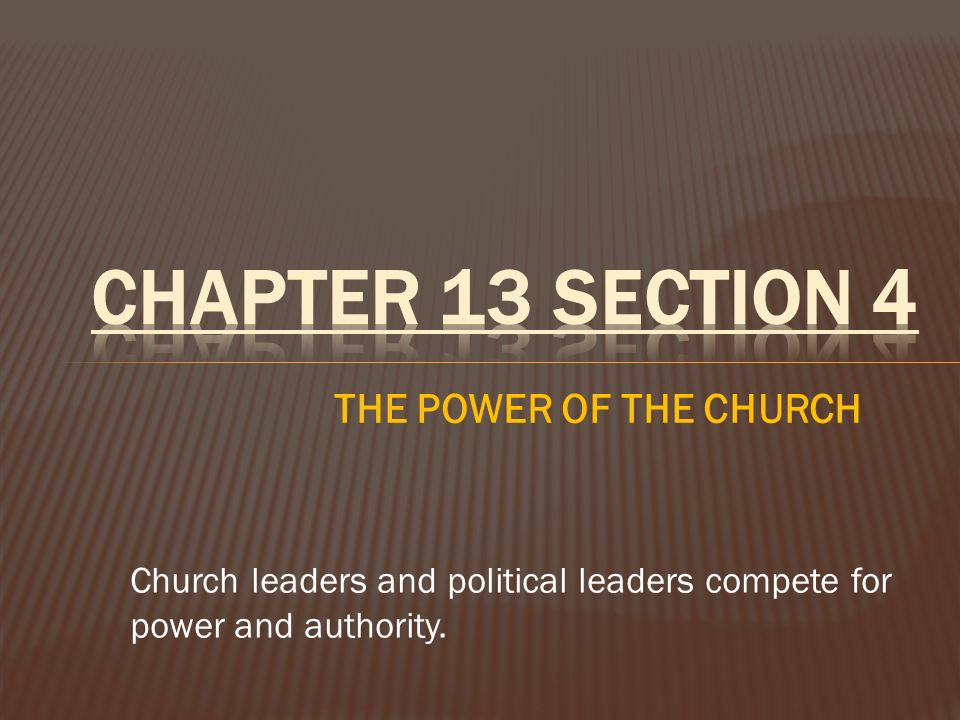CHAPTER 13 SECTION 4 THE POWER OF THE CHURCH