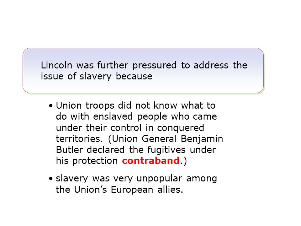 Lincoln was further pressured to address the issue of slavery because