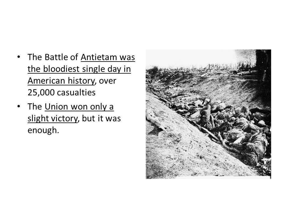 The Battle of Antietam was the bloodiest single day in American history, over 25,000 casualties