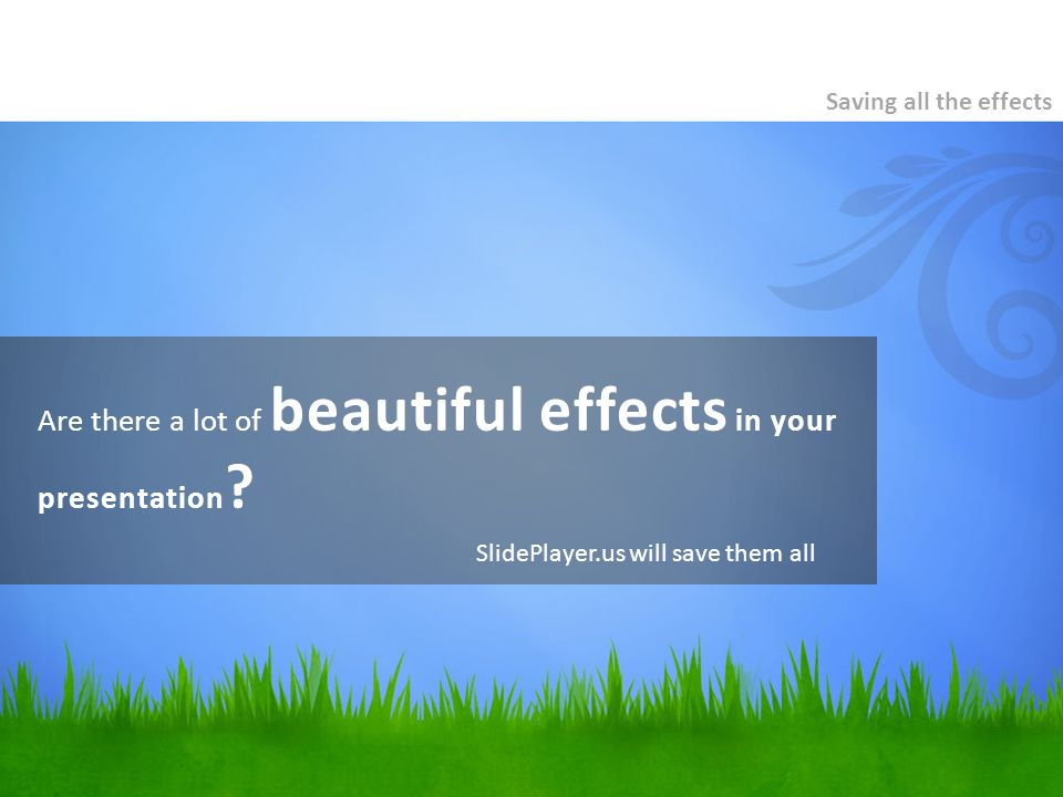 Are there a lot of beautiful effects in your presentation