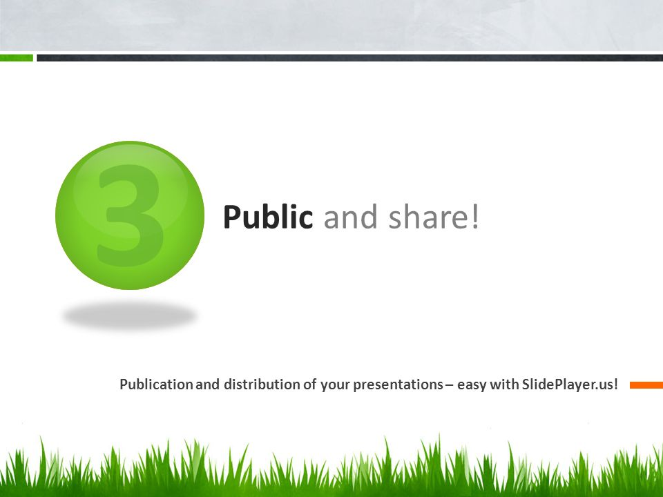 3 Public and share! Publication and distribution of your presentations – easy with SlidePlayer.us!