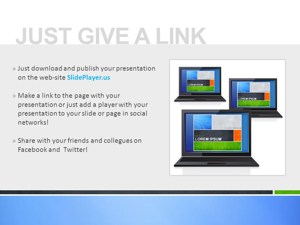 JUST GIVE A LINK Just download and publish your presentation on the web-site SlidePlayer.us.