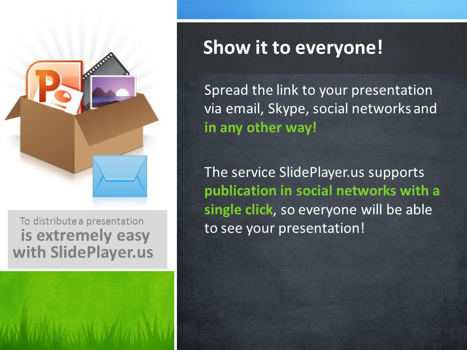 Show it to everyone! is extremely easy with SlidePlayer.us