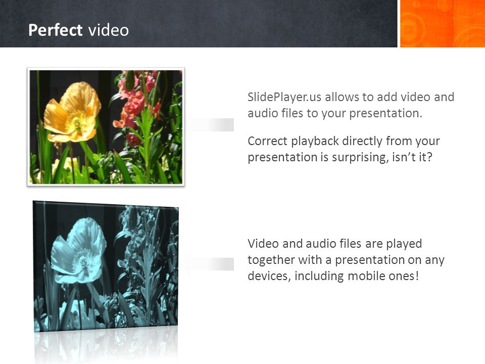 Perfect video SlidePlayer.us allows to add video and audio files to your presentation.