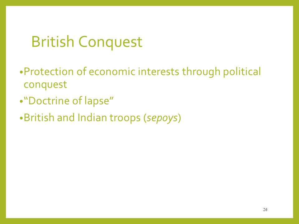 British Conquest Protection of economic interests through political conquest. Doctrine of lapse
