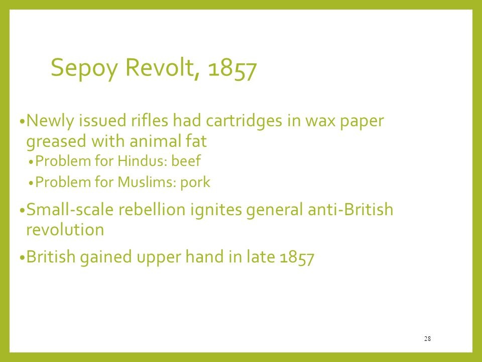 Sepoy Revolt, 1857 Newly issued rifles had cartridges in wax paper greased with animal fat. Problem for Hindus: beef.