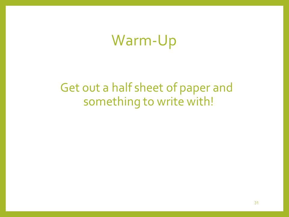 Get out a half sheet of paper and something to write with!