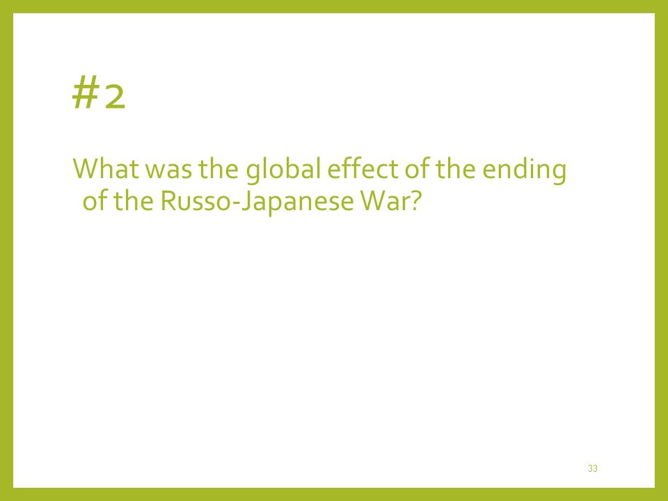 #2 What was the global effect of the ending of the Russo-Japanese War