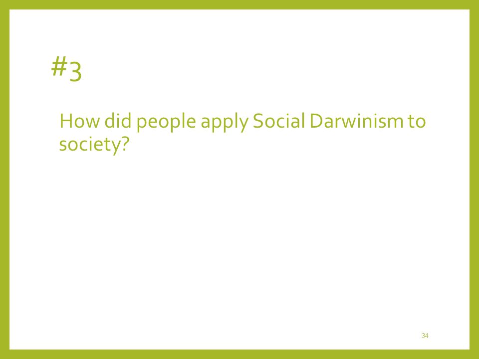 #3 How did people apply Social Darwinism to society