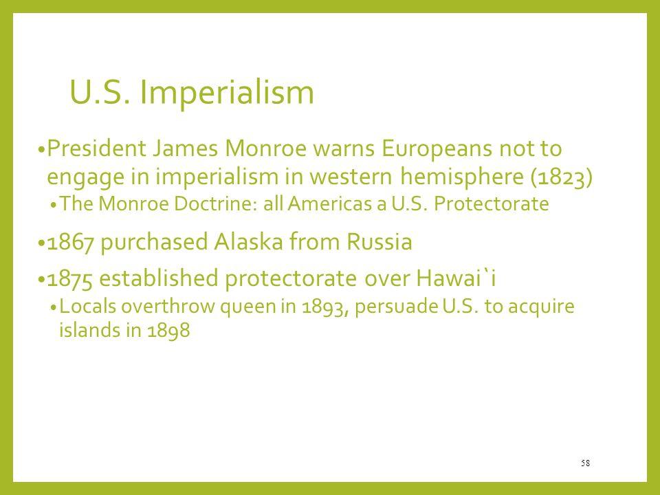 U.S. Imperialism President James Monroe warns Europeans not to engage in imperialism in western hemisphere (1823)