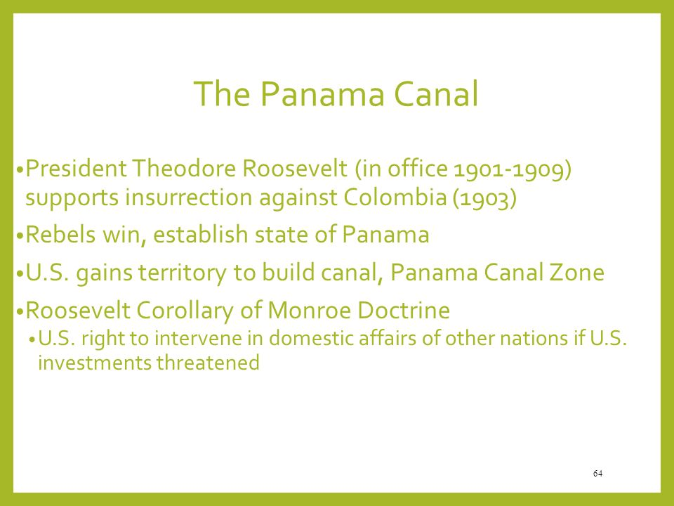 The Panama Canal President Theodore Roosevelt (in office 1901-1909) supports insurrection against Colombia (1903)