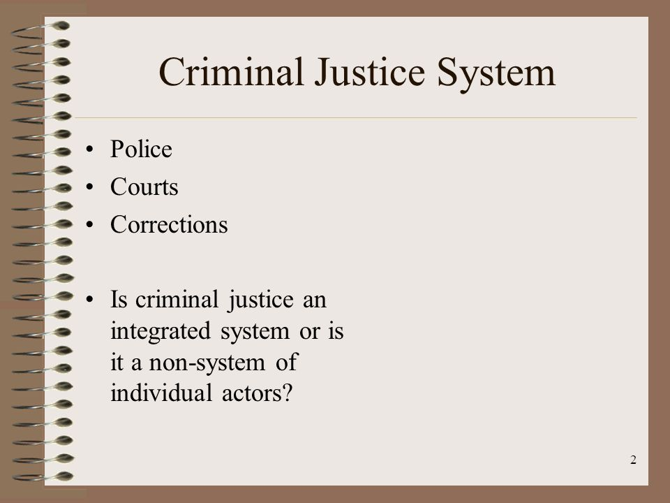 criminal justice non system Can you identify the three components of the criminal justice system non-system reality: system fragmentation-opposite of what term system implies.