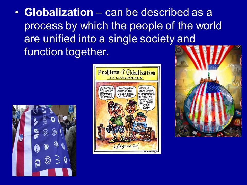 a look into the process of globalization Definition of globalization - the process by which businesses or other organizations develop definition of globalization in will you step into the.
