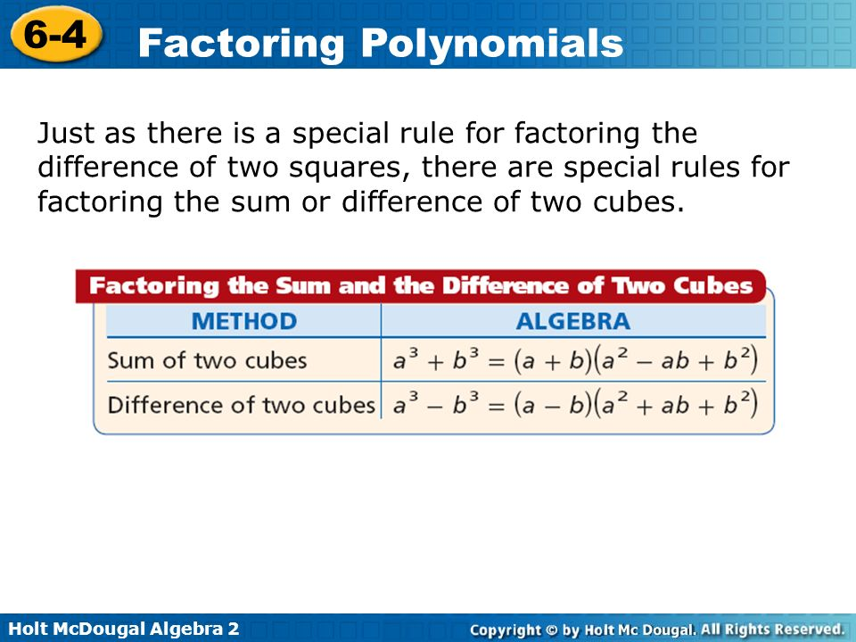 Just as there is a special rule for factoring the difference of two squares, there are special rules for factoring the sum or difference of two cubes.