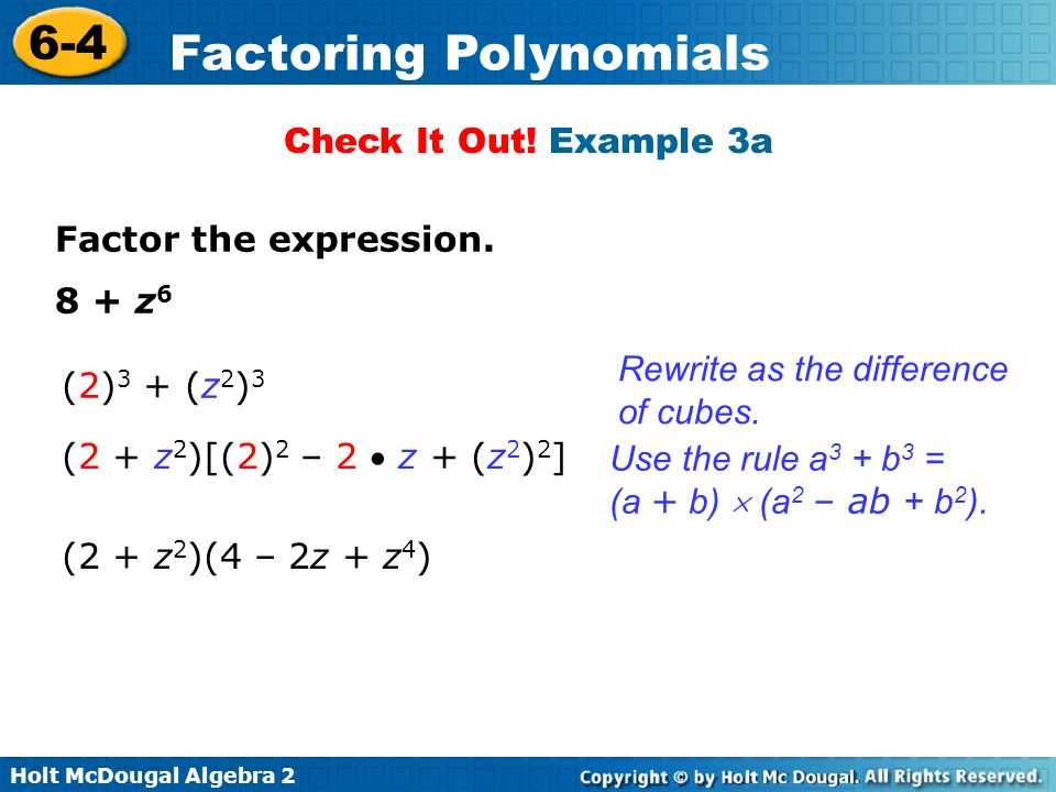 Check It Out! Example 3a Factor the expression. 8 + z6. Rewrite as the difference of cubes. (2)3 + (z2)3.
