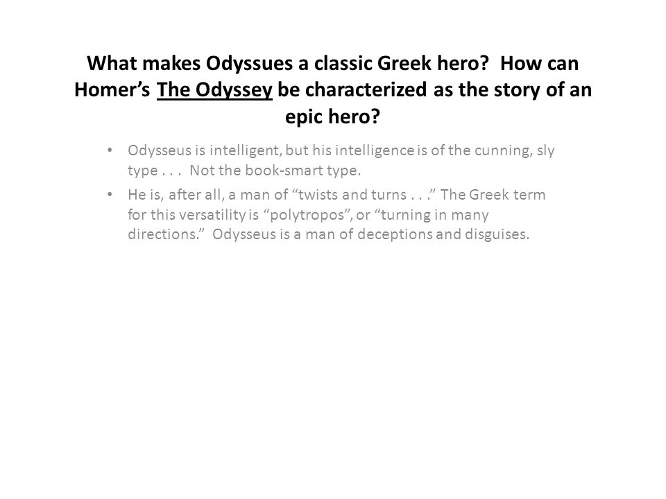 "odysseus man of many traits In the book ""the odyssey"" by homer, the main character odysseus could be defined as being a strong, noble, and courageous man who is confident as well as a heroic phenomenal athlete."