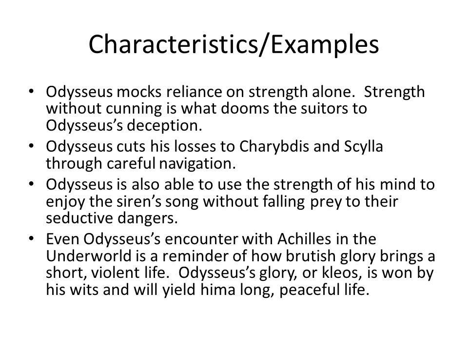 "the heroic characteristics of odysseus ""a hero is an ordinary individual who finds the strength to persevere and endure in spite of over whelming obstacles"" christopher reeve according to the odyssey by homer, hero's are depicted as people who are loyal, compassionate, and smart odysseus had all these traits, and ."