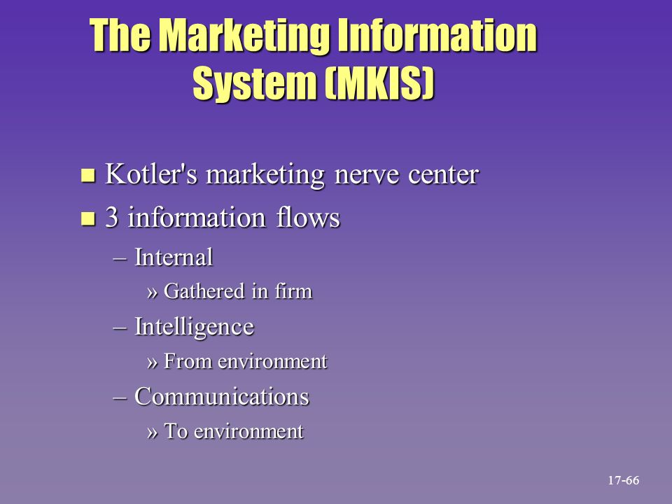 kotler marketing information system Marketing intelligence system: it is a main source used by managers for gaining  daily information of the external.