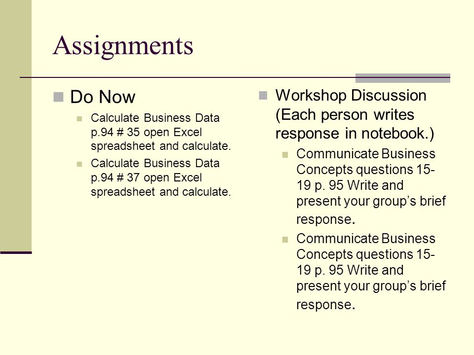 Assignments Do Now. Calculate Business Data p.94 # 35 open Excel spreadsheet and calculate.