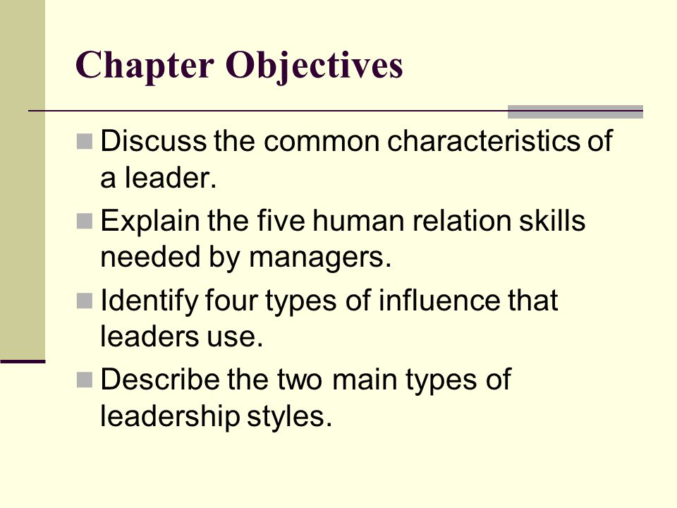 Chapter Objectives Discuss the common characteristics of a leader.