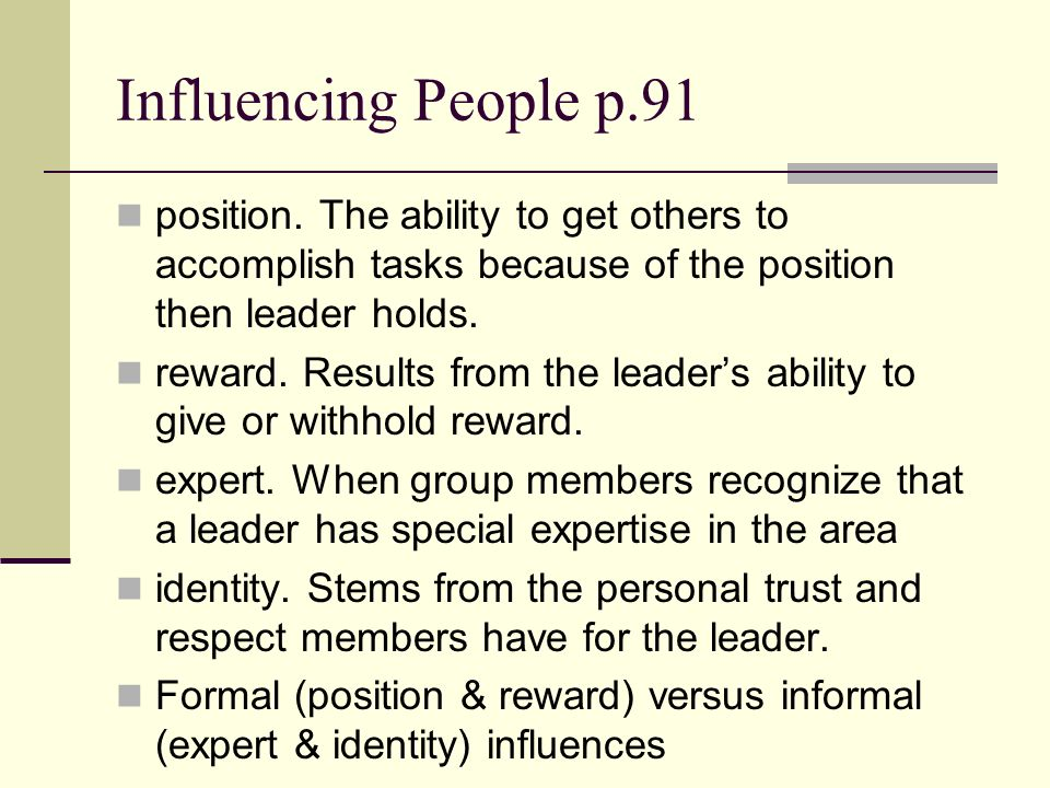 Influencing People p.91 position. The ability to get others to accomplish tasks because of the position then leader holds.