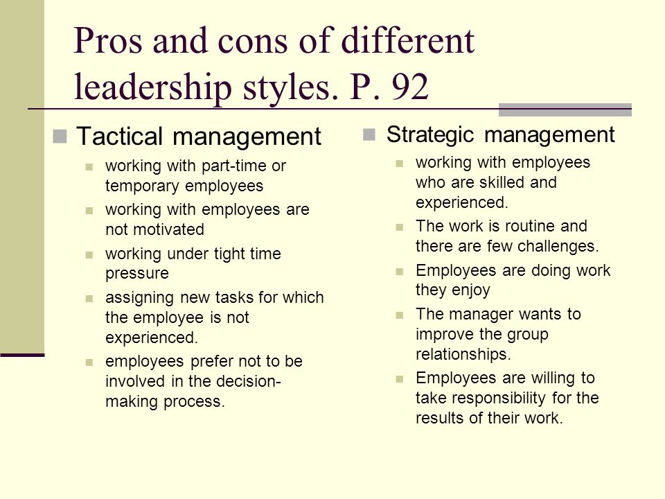 Pros and cons of different leadership styles. P. 92