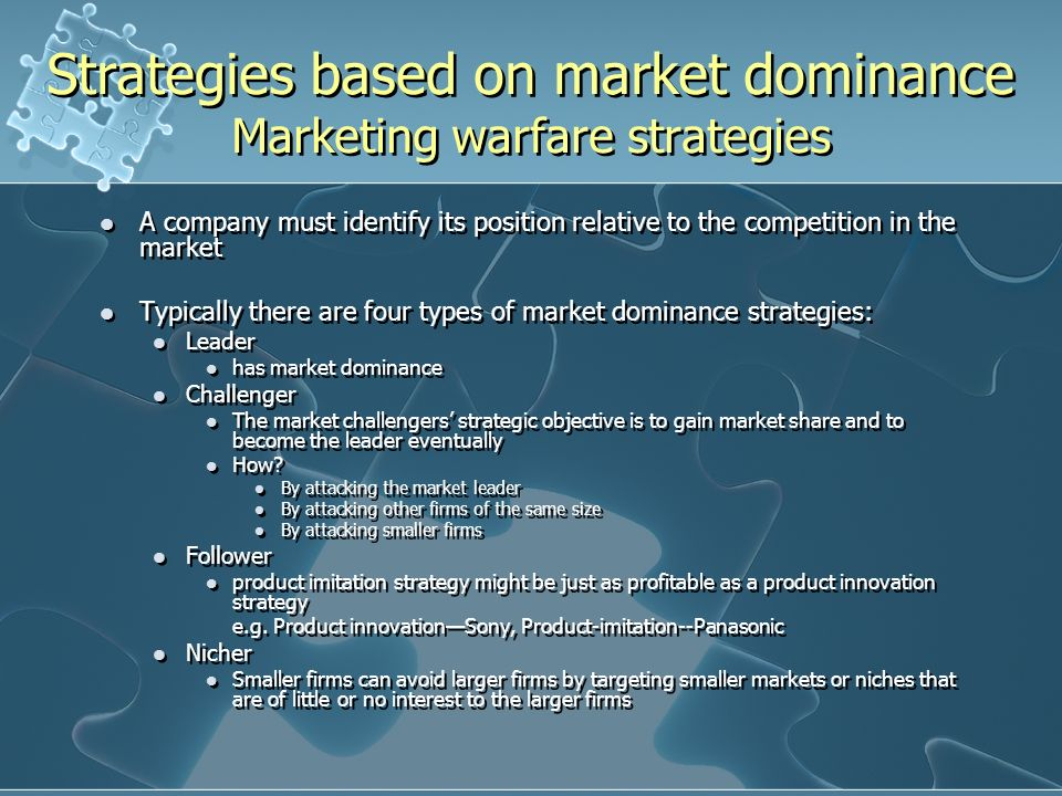 market dominance strategies Based on the position of firms in market, the 4 types of market dominance  strategies are market leader, market challenger, market follower.
