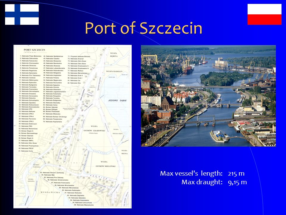 Port of Szczecin Max vessel s length: Max draught: 215 m 9,15 m