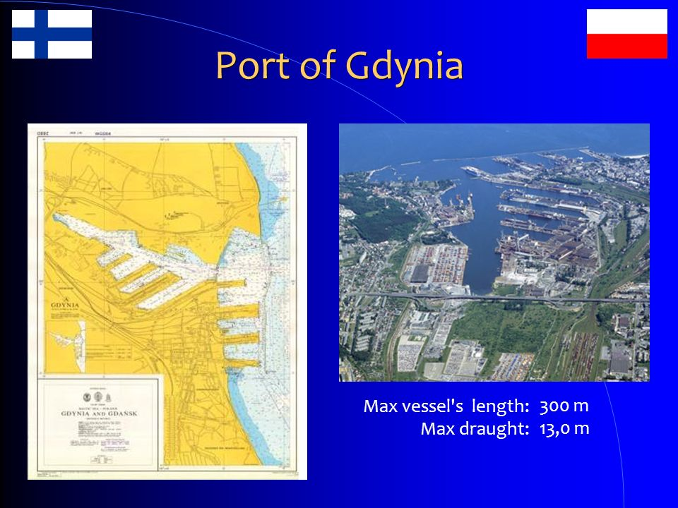 Port of Gdynia Max vessel s length: Max draught: 300 m 13,0 m