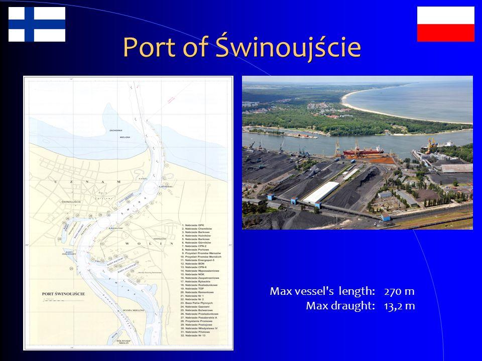 Port of Świnoujście Max vessel s length: Max draught: 270 m 13,2 m