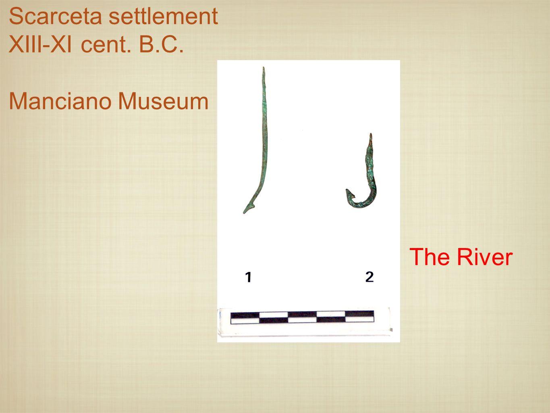 Scarceta settlement XIII-XI cent. B.C. Manciano Museum The River
