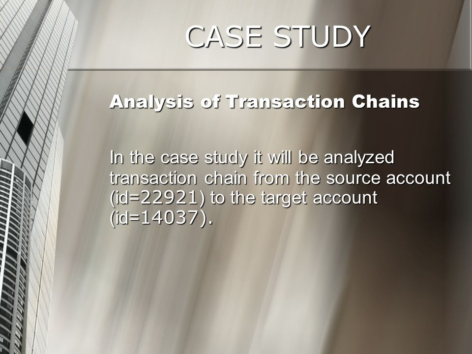 CASE STUDY Analysis of Transaction Chains.