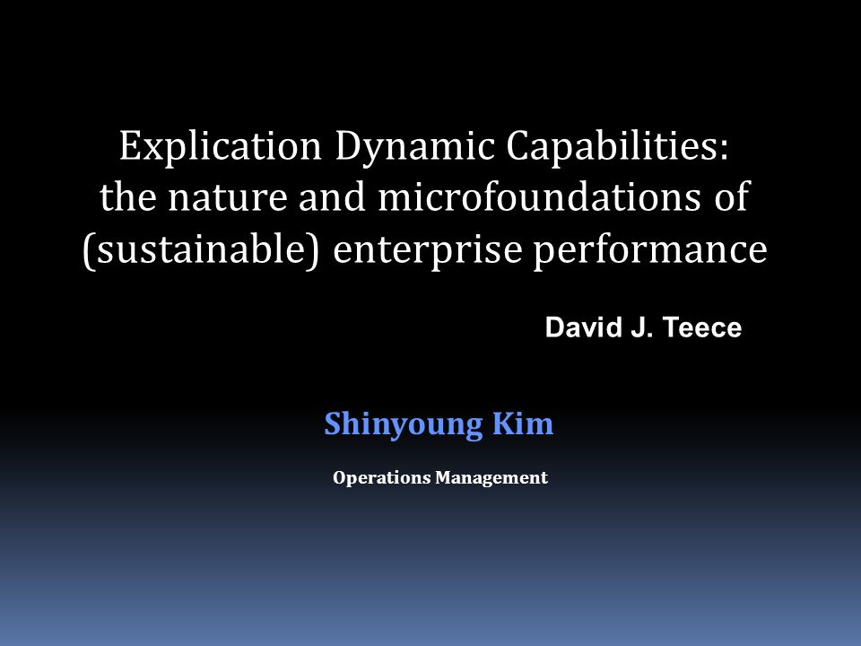 summary dynamic capabilities and strategic management teece The dynamic capabilities framework analyzes the sources and methods of wealth  creation and capture by  correspondence to: david j teece, institute of  management  innovation and  the dynamic capabilities approach: overview.