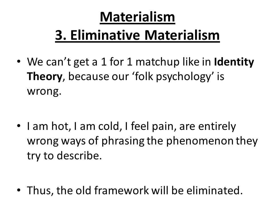 folk psychology in churchlands eliminative materialism essay 1) churchland, eliminative materialism 2) this quote takes place in the beginning of the piece in which churchland is reviewing folk psychology, one of the several different views or theories on the nature of the mindultimately, he advocates eliminative materialism and finds the idea of folk psychology to be inaccurate.