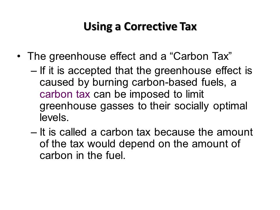 Using a Corrective Tax The greenhouse effect and a Carbon Tax