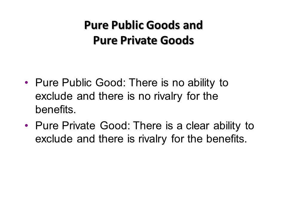 Pure Public Goods and Pure Private Goods