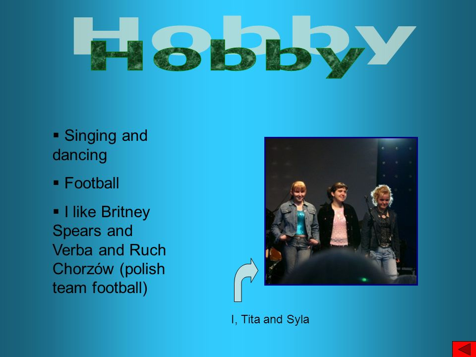 Hobby Singing and dancing Football