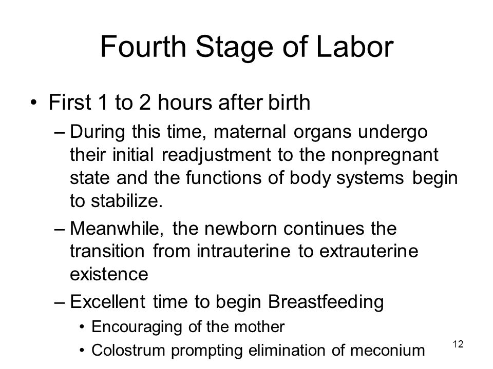 Fourth Stage of Labor First 1 to 2 hours after birth