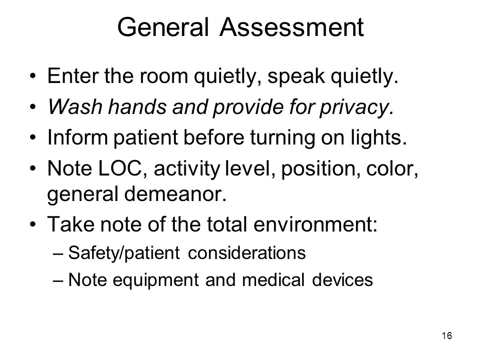 General Assessment Enter the room quietly, speak quietly.