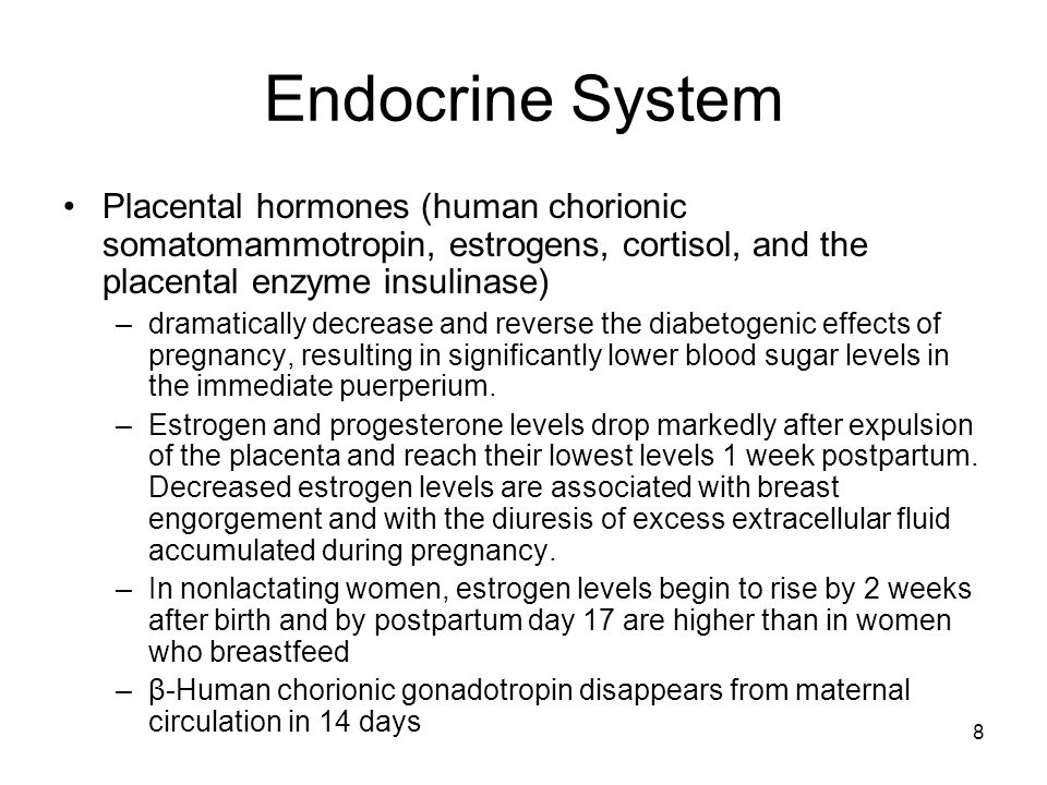 Endocrine System Placental hormones (human chorionic somatomammotropin, estrogens, cortisol, and the placental enzyme insulinase)