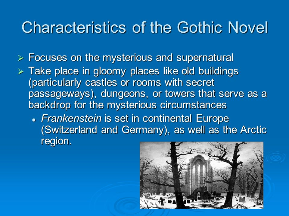 characteristics of romanticism and gothicism Intro to romanticism and the romantic hero  characteristics of romanticism appealed  gothicism a sub-movement of romanticism.