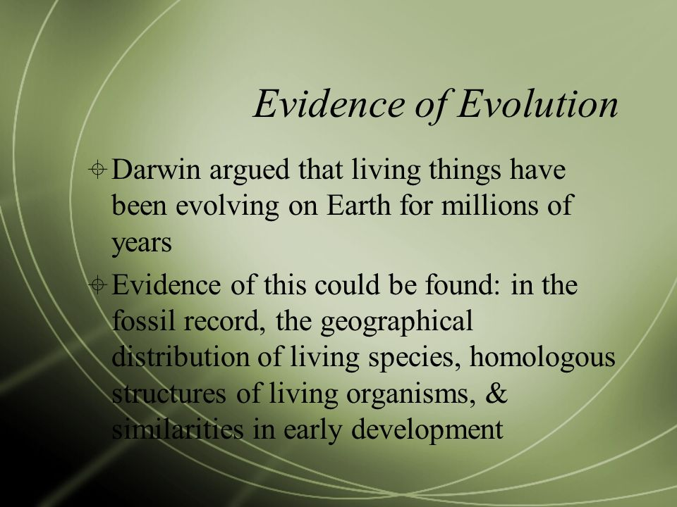 Evidence of Evolution Darwin argued that living things have been evolving on Earth for millions of years.