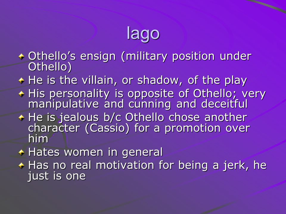 the cunning of iago in othello When cassio takes hold of desdemona's hand before the arrival of the moor othello, iago says, with as little a web as this will i ensnare as great a fly as cassio [act ii, scene i, line 163] his cunning and craftiness make him a truly dastardly villain indeed.