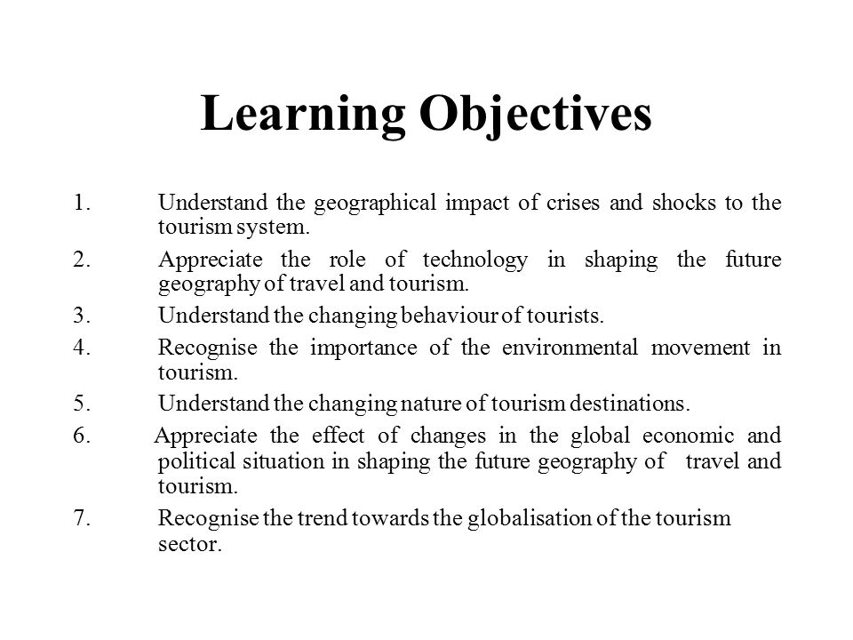 Learning Objectives 1. Understand the geographical impact of crises and shocks to the tourism system.
