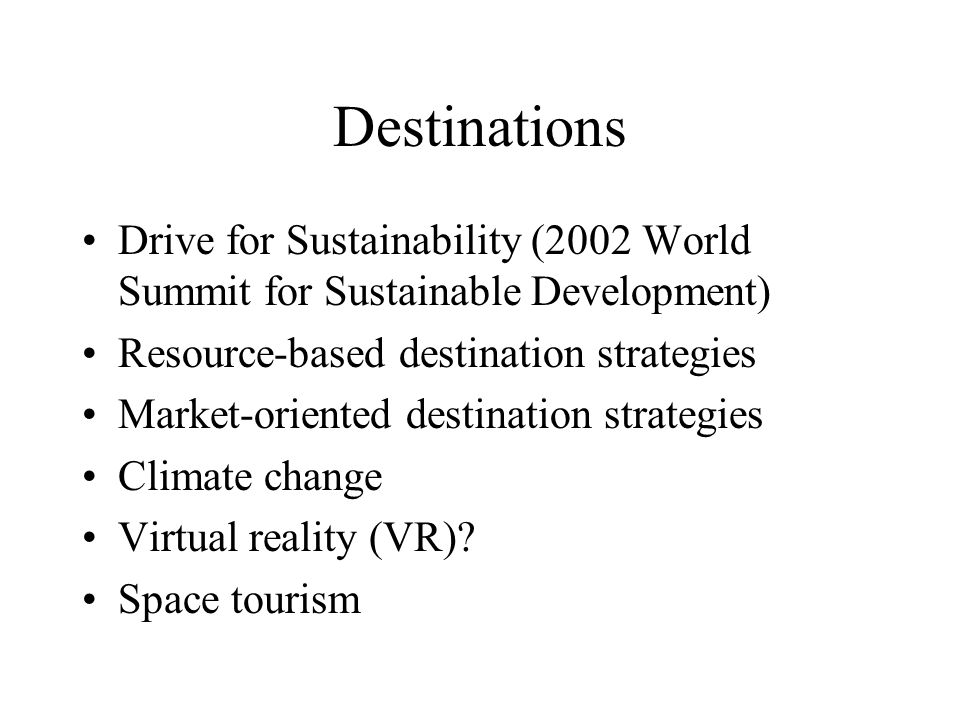 Destinations Drive for Sustainability (2002 World Summit for Sustainable Development) Resource-based destination strategies.
