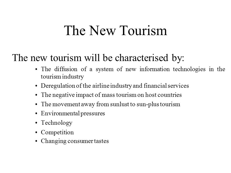 The New Tourism The new tourism will be characterised by: